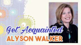 Meet & Get Acquainted with Alyson Walker
