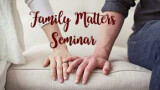 Family Matters Seminar: Foster/Adoption - Why Not Us?