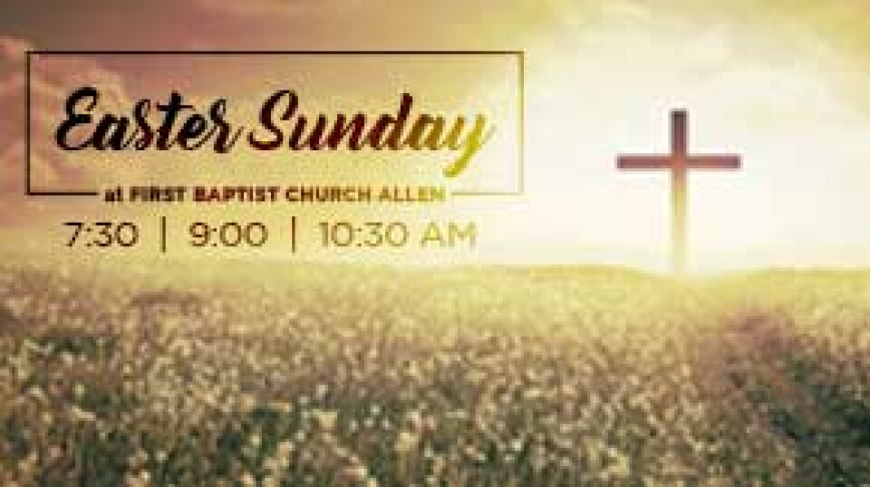 Easter Sunday Services: 7:30, 9:00 & 10:30 a.m.
