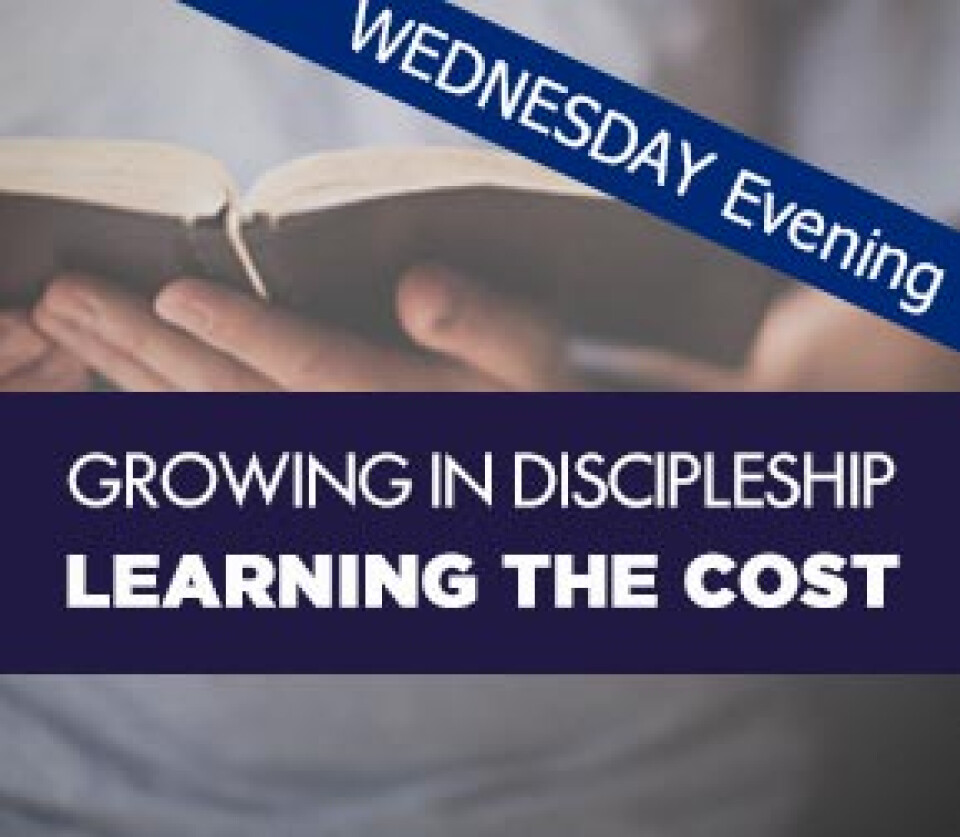 Bible Study: Growing in Discipleship - Learning the Cost