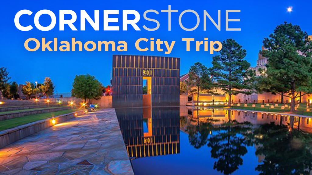 Cornerstone Trip to Oklahoma City