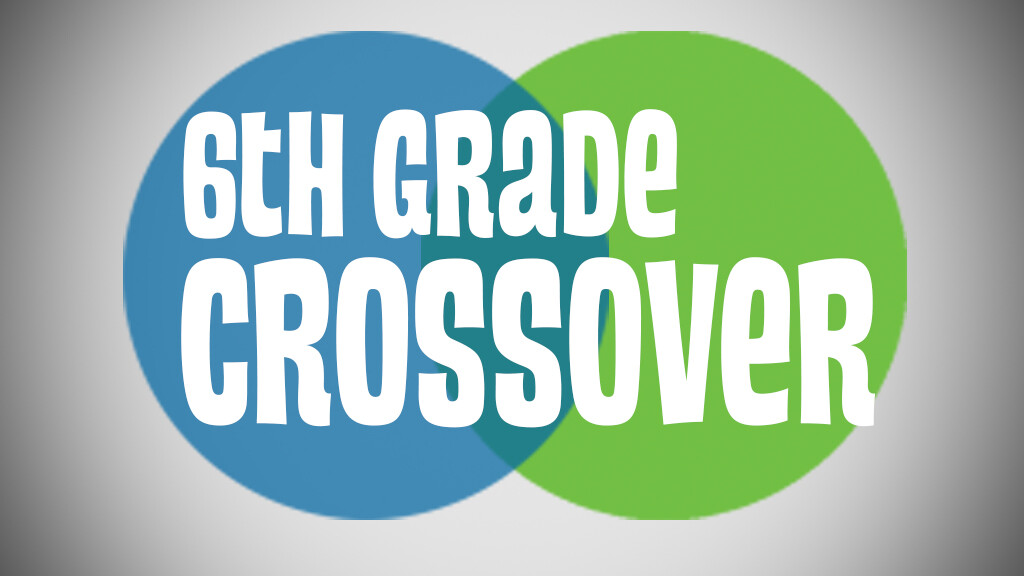 6th Grade Crossover and Parent Orientation