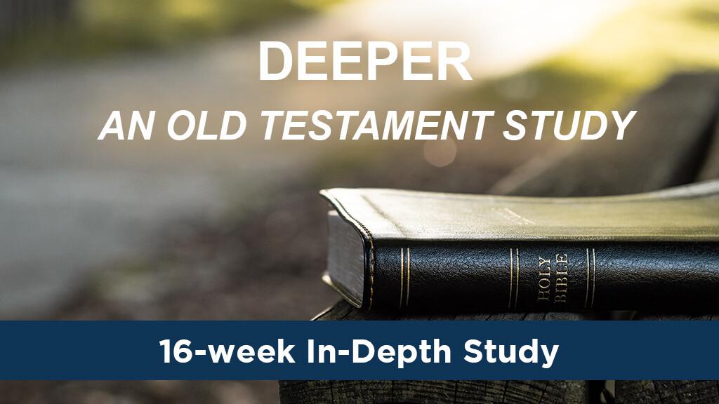 Bible Study: Deeper - An Old Testament Study - 16-wk Wednesday Evening