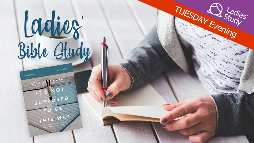 Ladies' Bible Study: It's Not Supposed To Be This Way (Evening)