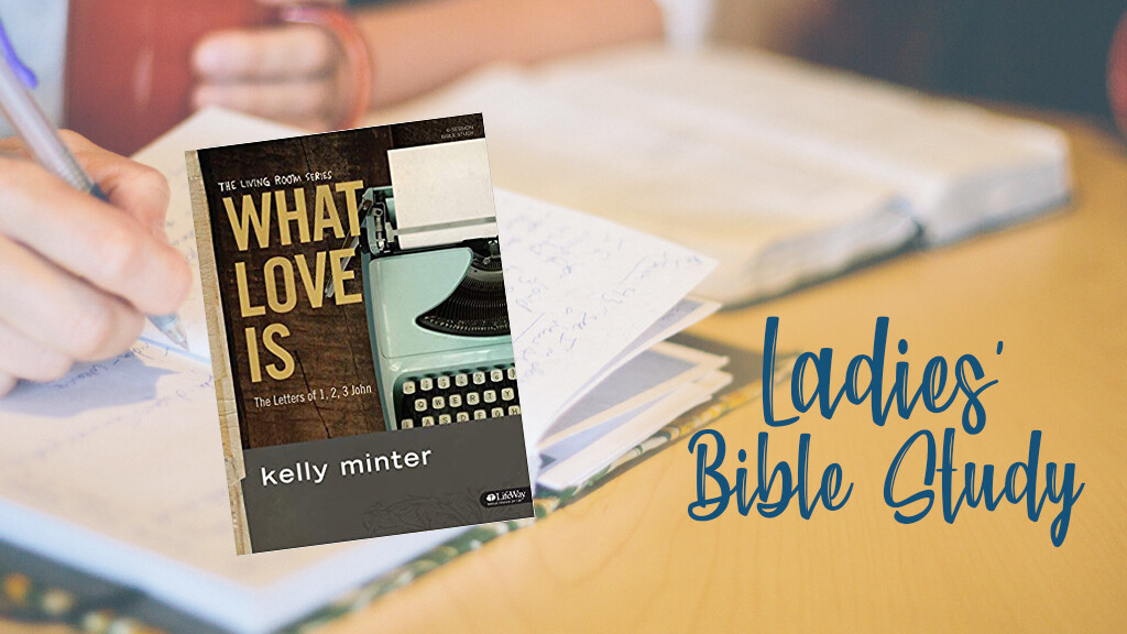 Ladies' Bible Study: What Love Is