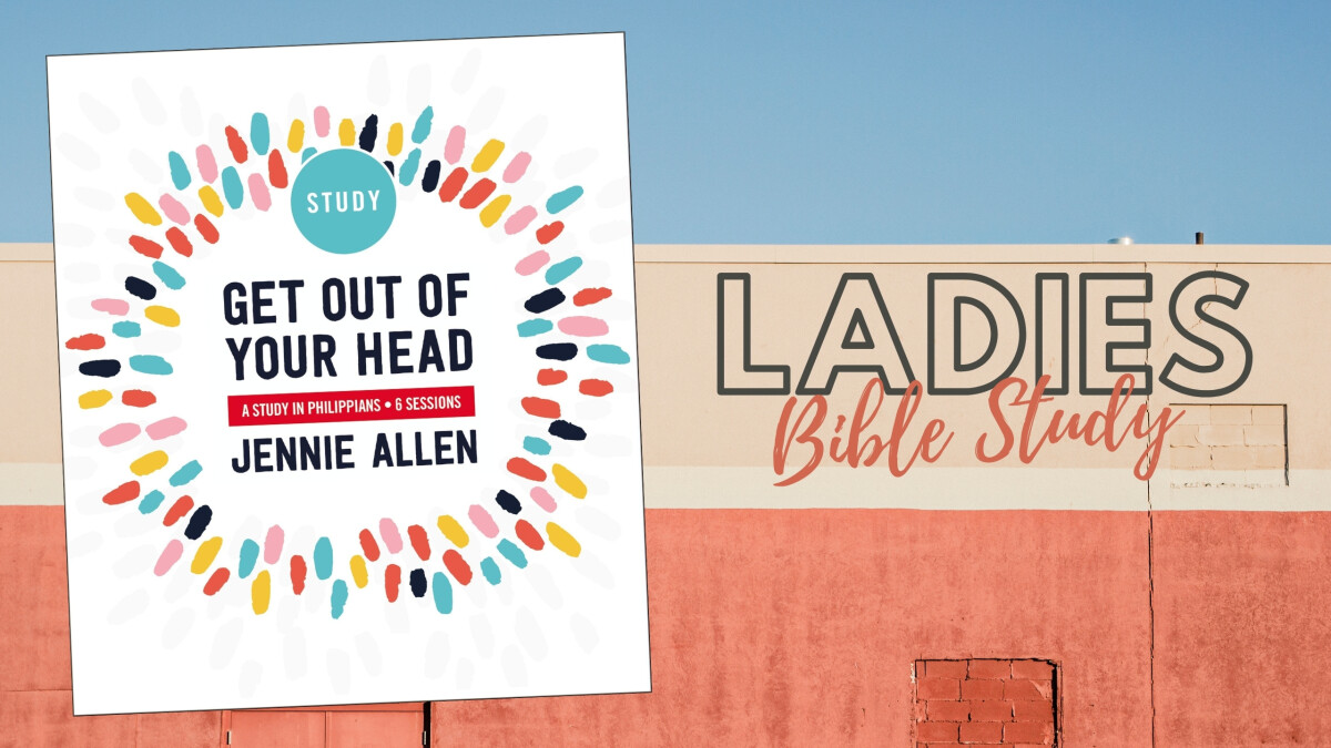 Ladies Bible Study: Get Out Of Your Head (Online)