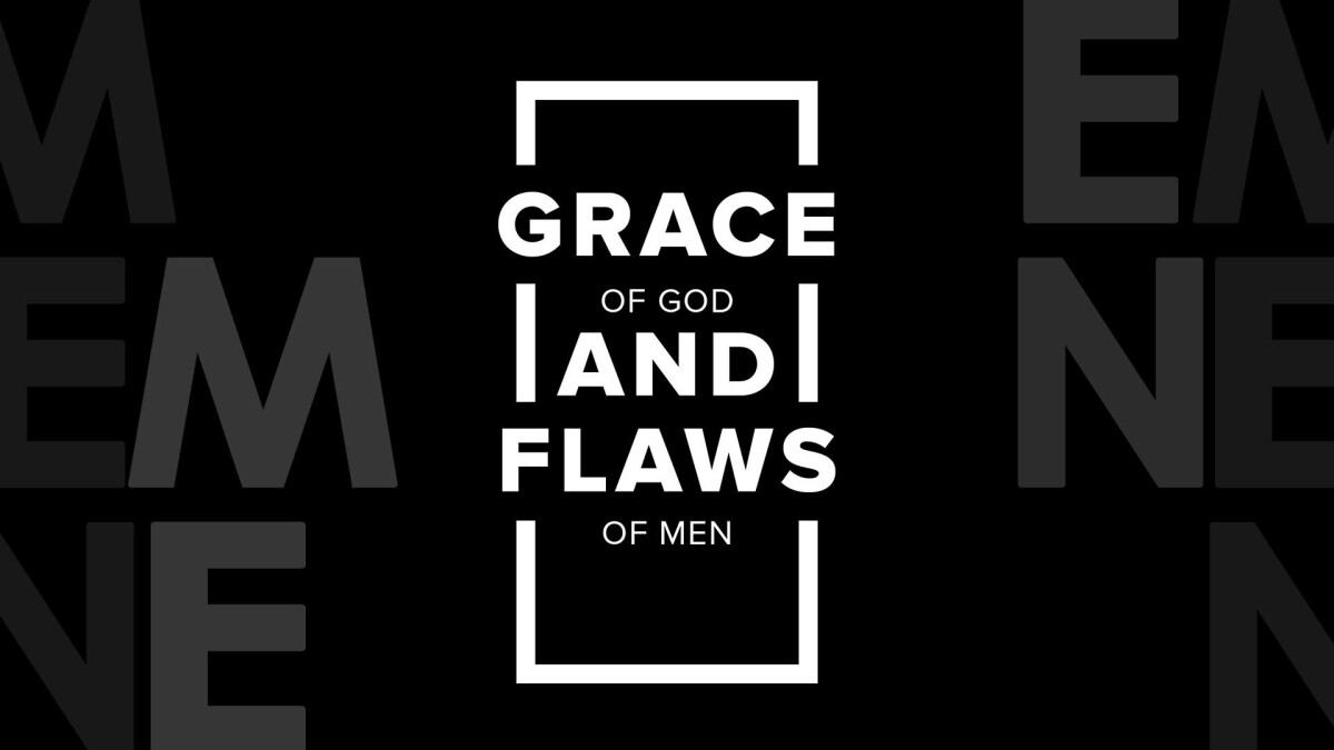Men's Bible Study: Grace of God and Flaws of Men