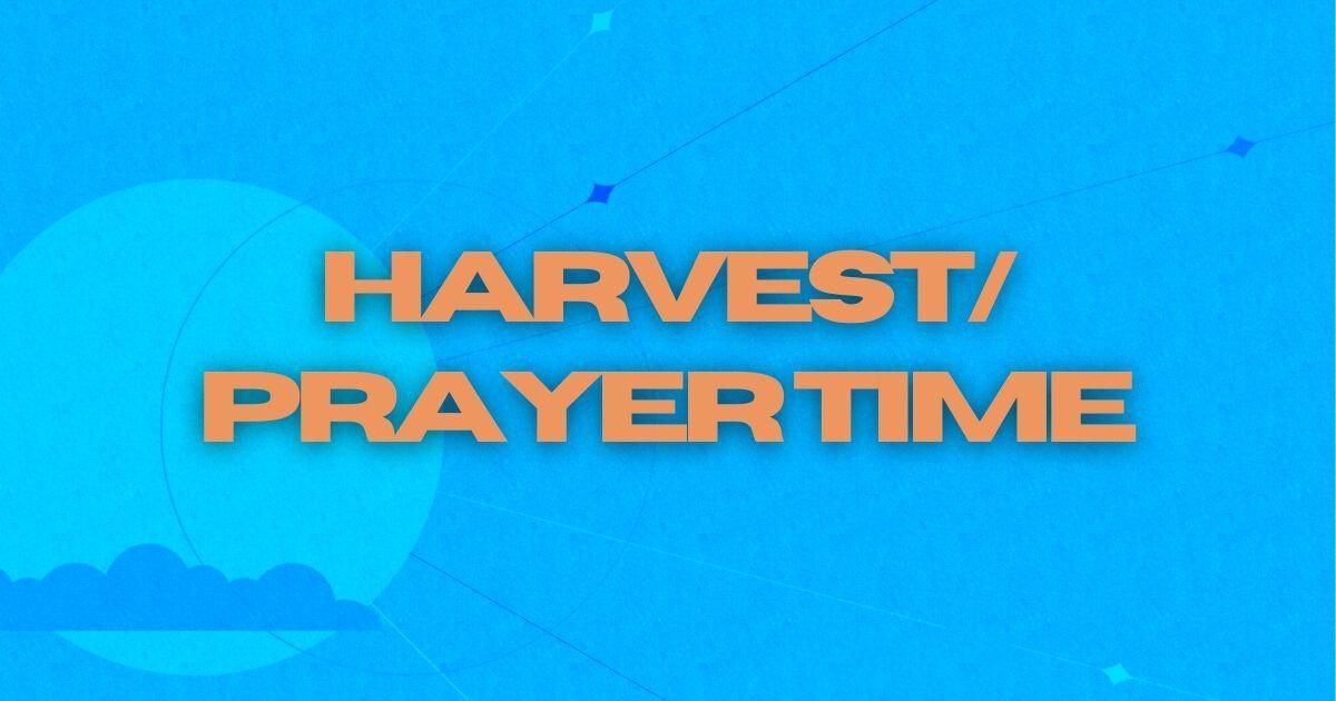 Harvest/Prayer Time